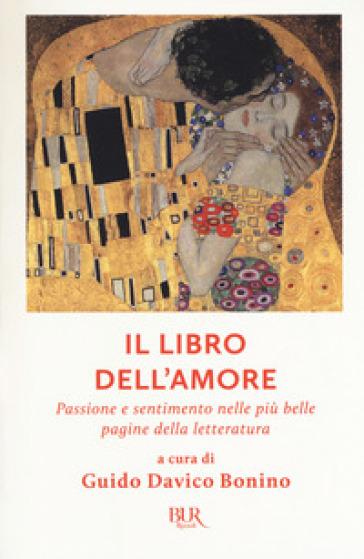 Il libro dell'amore. Passione e sentimento nelle più belle pagine della letteratura - Guido Davico Bonino |