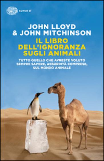 Il libro dell'ignoranza sugli animali - John Lloyd | Thecosgala.com