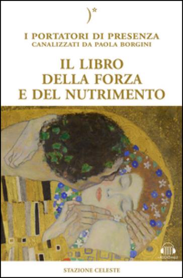 Il libro della forza e del nutrimento - Paola Borgini |