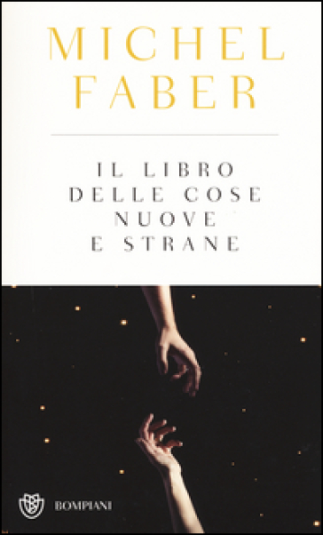 Il libro delle cose nuove e strane - Michel Faber |
