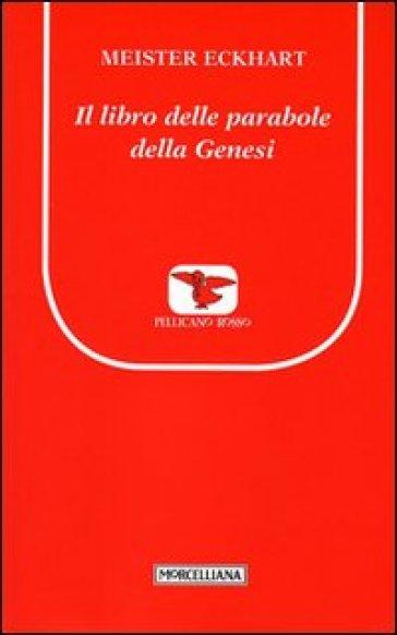 Il libro delle parabole della Genesi - Eckhart (maestro)  