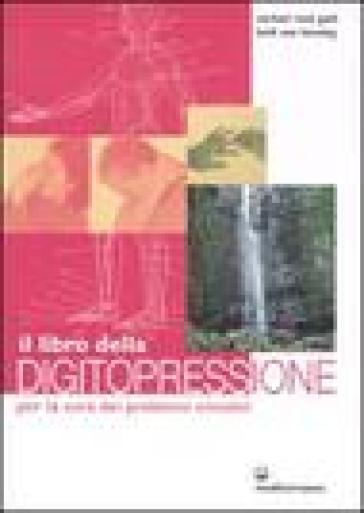 Il libro della digitopressione per la cura dei problemi emotivi - Michael Reed Gach |
