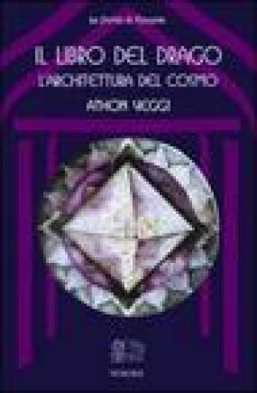 Il libro del drago: l'architettura del cosmo - Athon Veggi |
