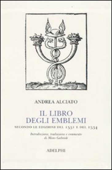 Il libro degli emblemi. Secondo le edizioni del 1531 e del 1534 - Andrea Alciato | Jonathanterrington.com