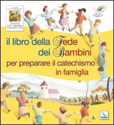 Il libro della fede dei bambini per preparare il catechismo in famiglia - Christine Pedotti | Rochesterscifianimecon.com