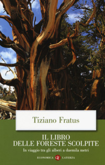 Il libro delle foreste scolpite. In viaggio tra gli alberi a duemila metri - Tiziano Fratus |