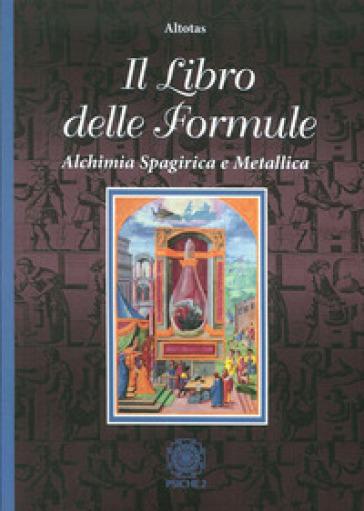 Il libro delle formule. Alchimia spagirica e metallica - Altotas | Thecosgala.com