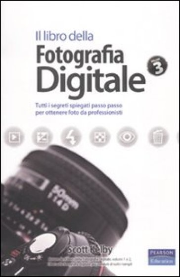 Il libro della fotografia digitale. Tutti i segreti spiegati passo passo per ottenere foto da professionisti. 3. - Scott Kelby |