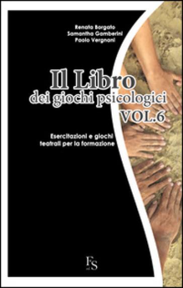 Il libro dei giochi psicologici. 6.Esercitazioni e giochi teatrali per la formazione
