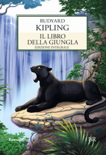 Il libro della giungla. Ediz. integrale - Joseph Rudyard Kipling |