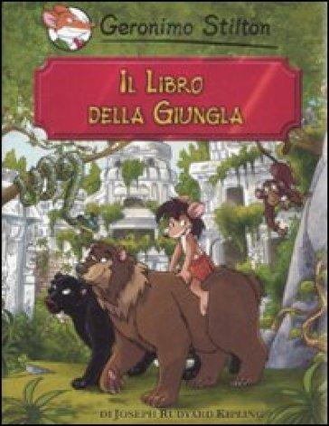 Il libro della giungla di Rudyard Kipling - Geronimo Stilton |