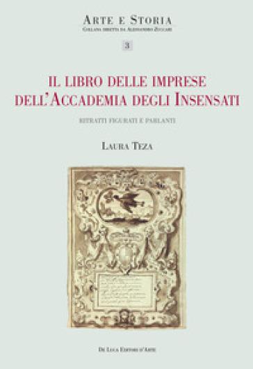 Il libro delle imprese dell'Accademia degli Insensati. Ritratti figurati e parlanti - Laura Teza | Thecosgala.com