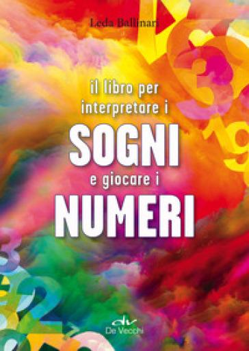 Il libro per interpretare i sogni e giocare i numeri - Leda Ballinari |