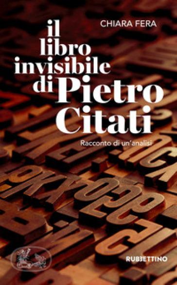 Il libro invisibile di Pietro Citati. Racconto di un'analisi - Chiara Fera | Rochesterscifianimecon.com