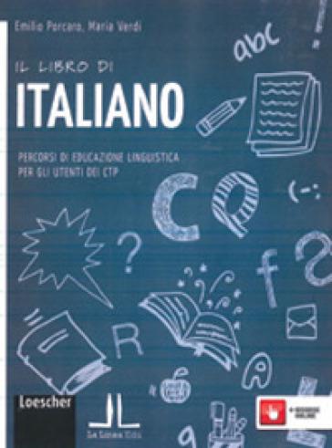 Il libro di italiano. Percorsi di educazione linguistica per gli utenti dei CTP. Per la Scuola media. Con espansione online - Emilio Porcaro   Rochesterscifianimecon.com
