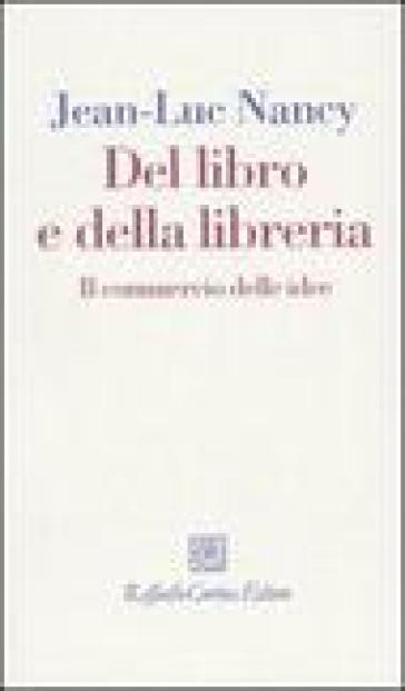 Del libro e della libreria. Il commercio delle idee - Jean-Luc Nancy  