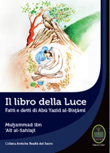 Il libro della luce. Fatti e detti di Abu Yazid Al-Bistami - Muhammad Ibn 'Ali al-Sahlaji | Kritjur.org