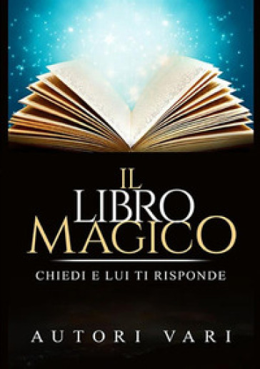 Il libro magico. Chiedi e lui ti risponde