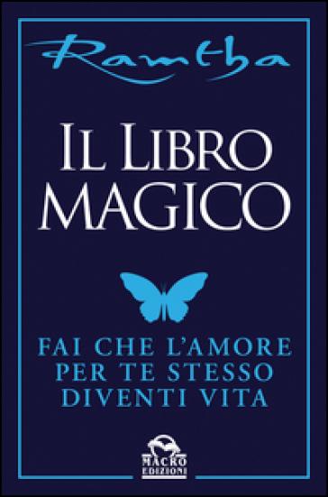 Il libro magico. Fai che l'amore per te stesso diventi vita - Ramtha | Rochesterscifianimecon.com