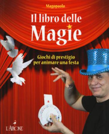 Il libro delle magie. Giochi di prestigio per animare una festa. Ediz. a colori - Paolo Abozzi   Rochesterscifianimecon.com