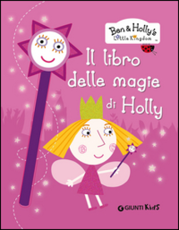 Il libro delle magie di Holly. Ben & Holly's Little Kingdom