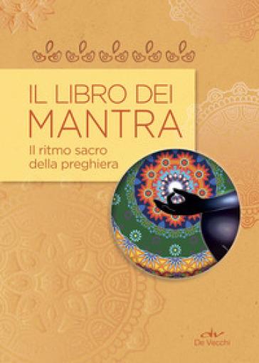 Il libro dei mantra. Il ritmo sacro della preghiera - Gisella Melluso |