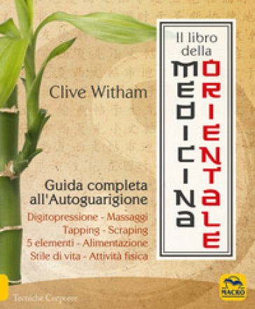 Il libro della medicina orientale. Guida completa all'autoguarigione - Clive Witham |