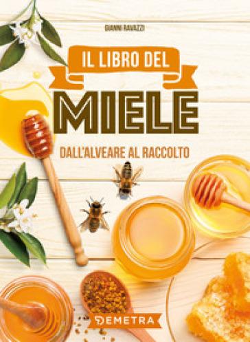Il libro del miele. Dall'alveare al raccolto - Gianni Ravazzi | Thecosgala.com