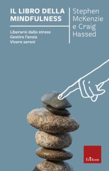 Il libro della mindfulness. Liberarsi dallo stress, gestire l'ansia, vivere sereni - Stephen McKenzie | Rochesterscifianimecon.com