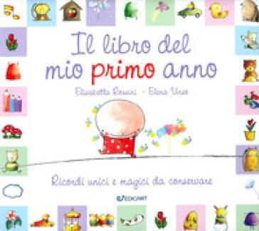 Il libro del mio primo anno. Ricordi unici e magici da conservare - Elisabetta Rossini pdf epub