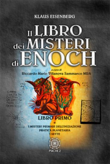 Il libro dei misteri di Enoch. 1: I misteri primari dell'iniziazione-Pratica planetaria-I sette - Klaus Eisenberg | Jonathanterrington.com