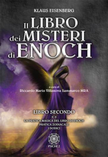 Il libro dei misteri di Enoch. 2: La pratica magica del libro di Enoch-Pratica zodiacale-I dodici - Klaus Eisenberg pdf epub