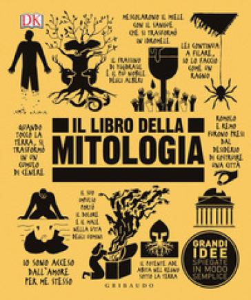 Il libro della mitologia. Grandi idee spiegate in modo semplice - S. Sferzi | Rochesterscifianimecon.com