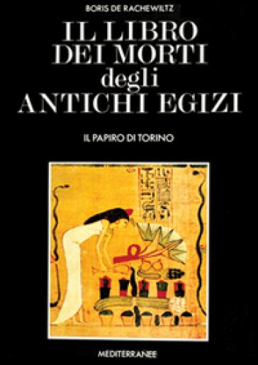 Il libro dei morti degli antichi egizi - Boris De Rachewiltz |