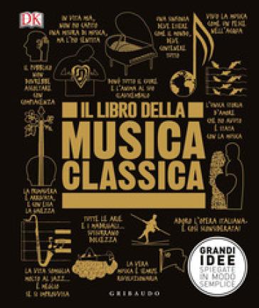 Il libro della musica classica. Grandi idee spiegate in modo semplice - A. Fontebuoni |