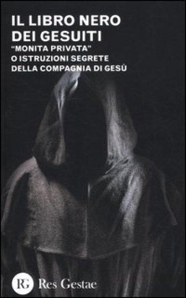 Il libro nero dei gesuiti. «Monita privata» o Istruzioni segrete della compagnia di gesù
