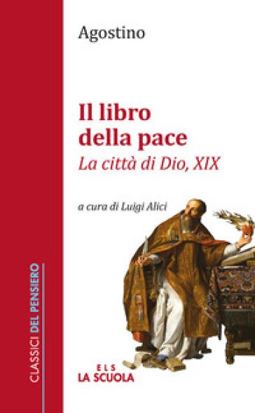 Il libro della pace. «La città di Dio, XIX» - Agostino (Sant')   Rochesterscifianimecon.com