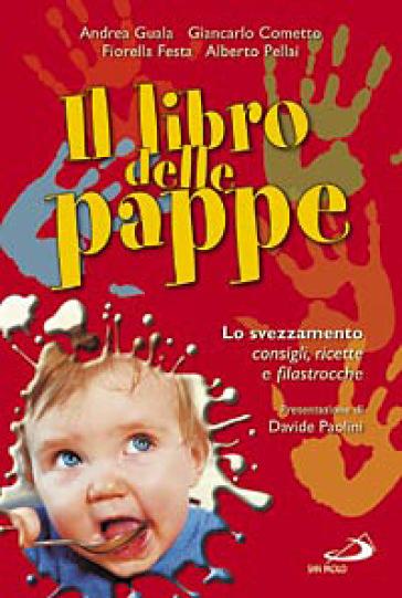 Il libro delle pappe. Lo svezzamento. Consigli, ricette e filastrocche - Andrea Guala |