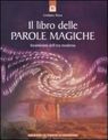 Il libro delle parole magiche. Incantesimi dell'era moderna - Cristiano Tenca |