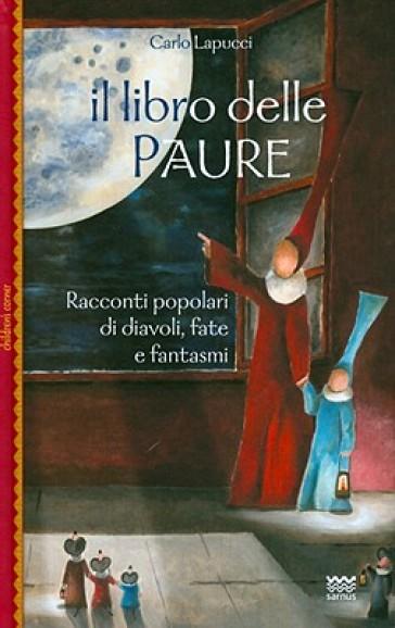 Il libro delle paure. Racconti popolari di diavoli, fate e fantasmi - Carlo Lapucci  