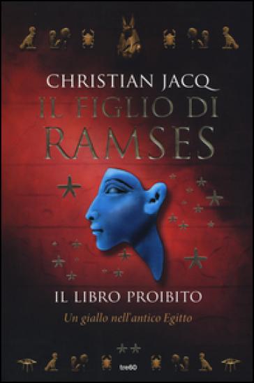 Il libro proibito. Il figlio di Ramses - Christian Jacq   Rochesterscifianimecon.com