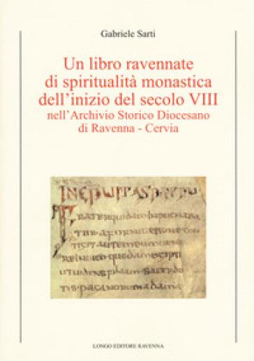 Un libro ravennate di spiritualità monastica dell'inizio del secolo VIII nell'Archivio storico diocesano di Ravenna-Cervia - Gabriele Sarti |
