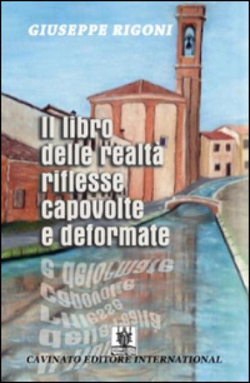 Il libro delle realtà riflesse capovolte e deformate - Giuseppe Rigoni  