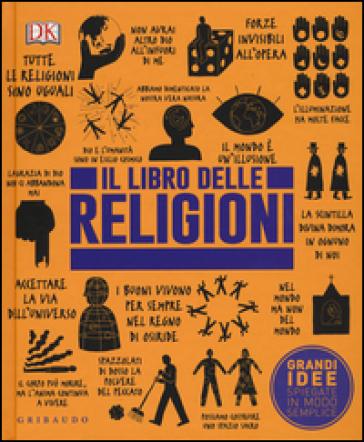 Il libro delle religioni. Grandi idee spiegate in modo semplice ...