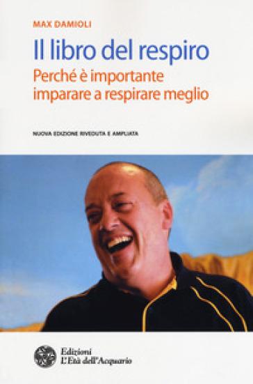 Il libro del respiro. Perché è importante imparare a respirare meglio - Max Damioli | Rochesterscifianimecon.com