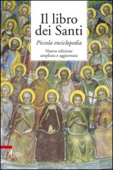 Il libro dei santi. Piccola enciclopedia - Piero Lazzarin |