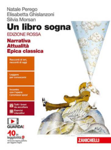 Un libro sogna. Ediz. rossa. Narrativa, Attualità, Epica classica. Per le Scuole superiori. Con Contenuto digitale (fornito elettronicamente) - Natale Perego |