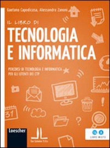 Il libro di tecnologia e informatica. Percorsi di tecnologia e informatica per gli utenti dei CTP. Per Scuola media. Con espansione online - Gaetano Capodicasa |