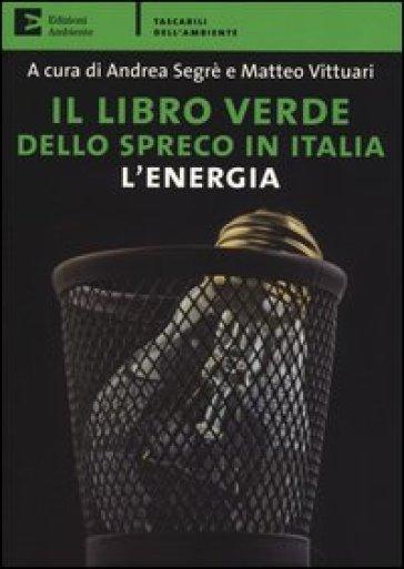Il libro verde dello spreco in Italia: l'energia - M. Vittuari | Thecosgala.com