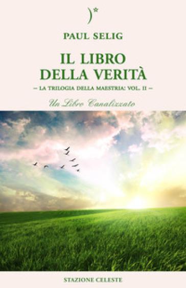Il libro della verità. La trilogia della maestria. 2. - Paul Selig | Jonathanterrington.com